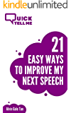Quick! Tell Me... 21 Easy Ways to Improve My Next Speech