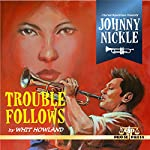 Charles Boeckman Presents Johnny Nickle: Trouble Follows | Whit Howland