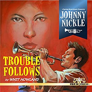 Charles Boeckman Presents Johnny Nickle: Trouble Follows Audiobook