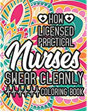 How Licensed Practical Nurses Swear Cleanly Coloring Book: Nurse Coloring Pages Of Stress Relieving Designs With Witty Quotes, A Coloring Book For Relaxation With Funny One-Liners
