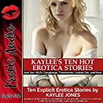 Kaylee's Ten Hot Erotica Stories: Anal Sex, MILFs, Gangbangs, Threesomes, Lesbian Sex, and More | Kaylee Jones