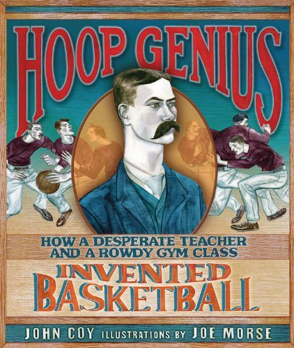 Hoop Genius: How a Desperate Teacher and a Rowdy Gym Class Invented Basketball (Carolrhoda Picture Books) by John Coy (2013-01-01)