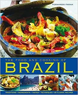 The food and cooking of brazil traditions ingredients tastes the food and cooking of brazil traditions ingredients tastes techniques 65 classic recipes fernando farah 9781903141939 amazon books forumfinder