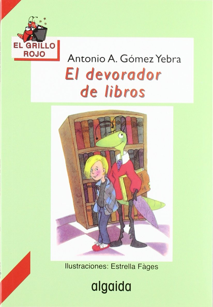 El devorador de libros / The devourer of books (Infantil - Juvenil) (Spanish Edition): Antonio Gomez Yebra, Estrella Fáges: 9788476474877: Amazon.com: Books