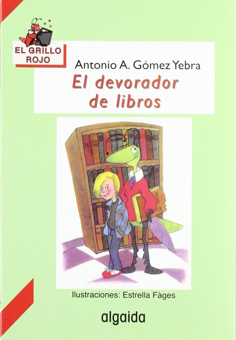 El devorador de libros / The devourer of books (Infantil - Juvenil) (Spanish Edition): Antonio Gomez Yebra, Estrella Fáges: 9788476474877: Amazon.com: Books