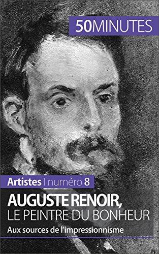 (Auguste Renoir, le peintre du bonheur: Aux sources de l'impressionnisme (Artistes t. 8) (French Edition))