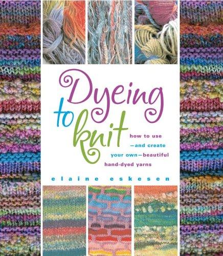 Dyeing To Knit Elaine Eskesen 9780892726677 Amazon Books