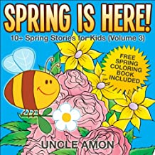 Spring is Here!: 10+ Spring Stories for Kids