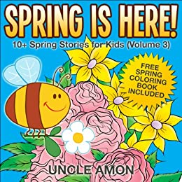 Children's Books: Spring is Here!: 10+ Spring Stories for Kids (Kids Books - Bedtime Stories For Kids - Children's Books) (Spring Books for Children Book 3) by [Amon, Uncle]