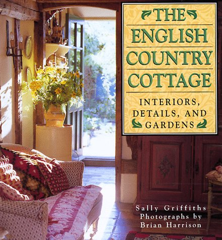 Superbe English Country Cottage: Interiors, Details U0026 Gardens: Sally Griffiths:  9781567997088: Amazon.com: Books