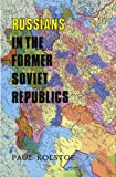 Russians in the Former Soviet Republics, Kolstoe, Paul, 0253329175