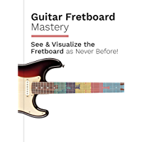 See & Understand the Guitar Fretboard as Never Before: Guitar Fretboard Mastery - The Visual Way (English Edition)