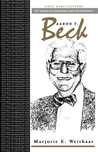 Aaron T Beck (Key Figures in Counselling and Psychotherapy series)