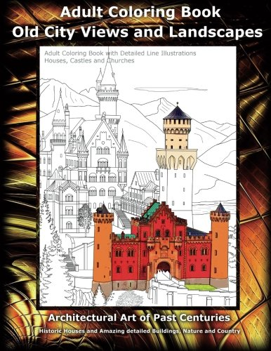 Old City Views and Landscapes Coloring. Houses, Castles and Churches - Adult Coloring Book with Detailed Line Illustrations: Architectural Art of past ... and Country (Colouring Books) (Volume 1)