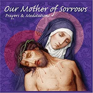 Our Mother of Sorrows: Prayers and Meditations (2 disk set)