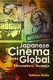 Japanese Cinema Goes Global: Filmworkers' Journeys