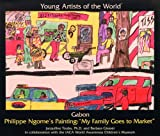 "Gabon: Philippe Ngomes Painting : ""My Family Goes to Market"" (Young Artists of the World)"