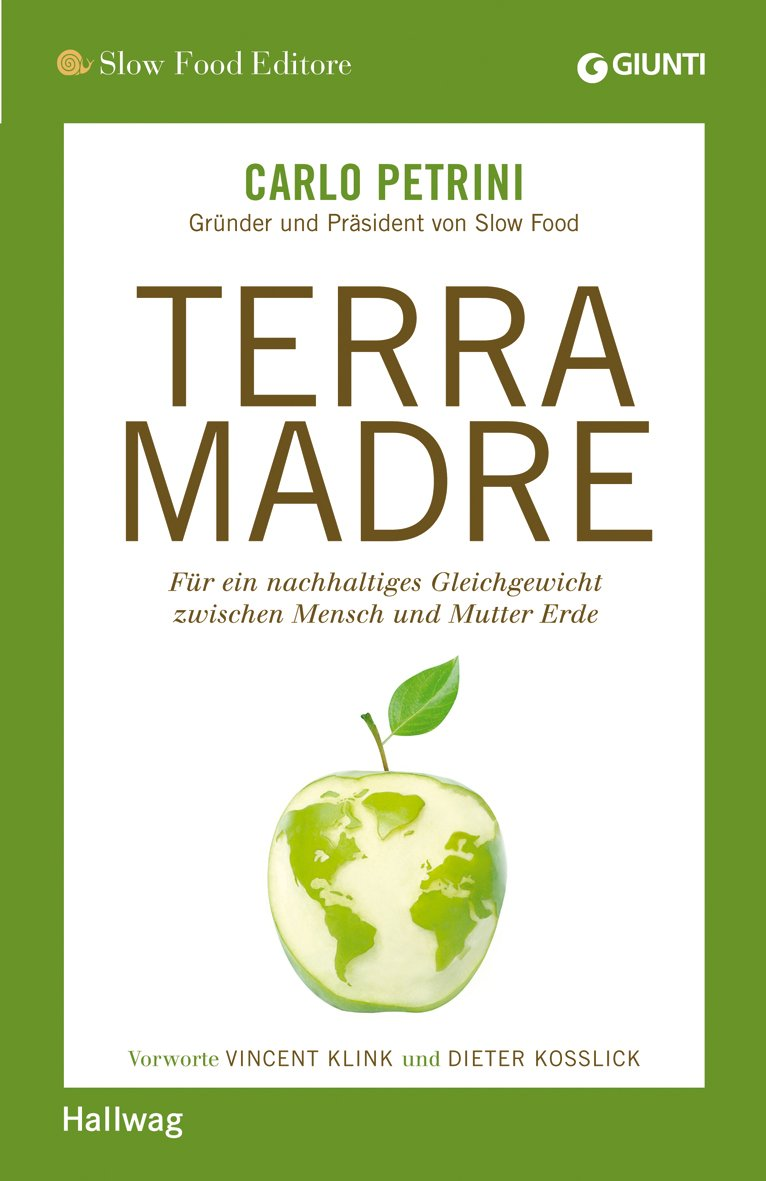 Terra Madre: Für ein nachhaltiges Gleichgewicht zwischen Mensch und Mutter Erde (Hallwag SlowFood)