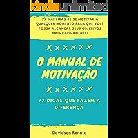 O Manual De Motivação: 77 Dicas Que Fazem A Diferença