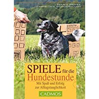 Spiele für die Hundestunde: Spaß und Erfolg mit Übungen zur Alltagstauglichkeit (Cadmos Hundebuch)