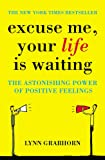 Excuse Me, Your Life Is Waiting : The Power of Positive Feelings