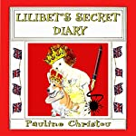 Lilibet's Secret Diary: December 1936 - June 1937 : Lilibet's Diaries, Book 1 | Pauline Christou