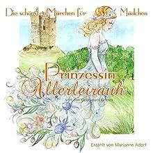 Prinzessin Allerleirauh (Die schönsten Märchen für Mädchen) Hörbuch von Ellen Wagner,  Brüder Grimm Gesprochen von: Marianne Adorf