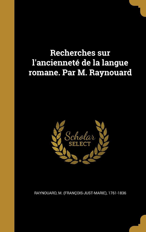 Download Recherches Sur L'Anciennete de La Langue Romane. Par M. Raynouard (French Edition) pdf epub