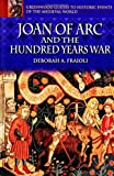 Joan of Arc and the Hundred Years War, Deborah A. Fraioli, 0313324581
