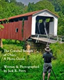 The Covered Bridges of Ohio, Jack R. Perry, 1452854726