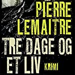 Tre dage og et liv | Pierre Lemaitre