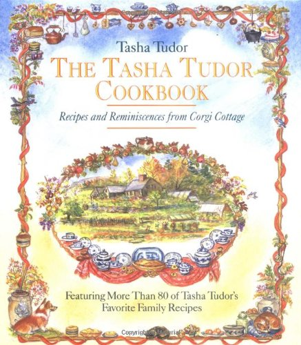 The Tasha Tudor Cookbook: Recipes and Reminiscences from Corgi Cottage by Tasha Tudor