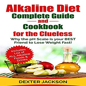 Alkaline Diet Complete Beginner's Guide and Cookbook for the Clueless Audiobook