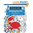 Everyone Colors: Amazing Sea Life: A coloring book for all ages