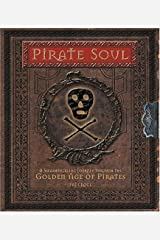 Pirate Soul: A Swashbuckling Journey Through the Golden Age of Pirates Hardcover