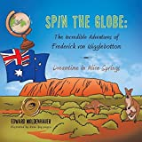 Dreamtime in Alice Springs (Spin the Globe: The Incredible Adventures of Frederick von Wigglebottom) by Edward Moldenhauer (2014-03-25)