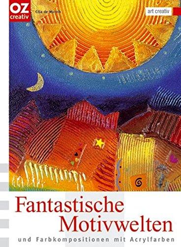 Fantastische Motivwelten und Farbkompositionen mit Acrylfarben: art creativ