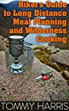 Product review for Hiker's Guide to Long Distance Meal Planning and Wilderness Cooking: (Outdoor Cooking, Camping Cooking)
