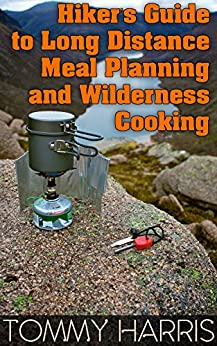 Download for free Hiker's Guide to Long Distance Meal Planning and Wilderness Cooking: