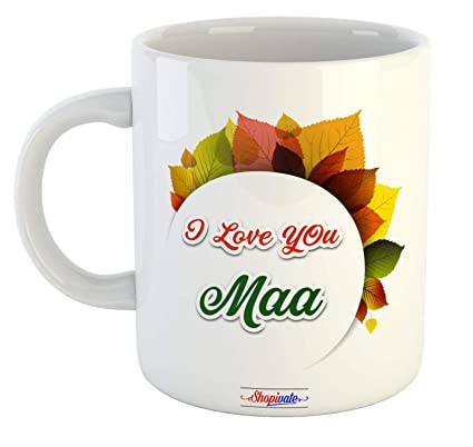 Buy Shopivate I Love You Maa Printed Ceramic Coffee Mug Best Special Anniversary Birthday Gift For Mom Mother Online At Low Prices In India Amazon In