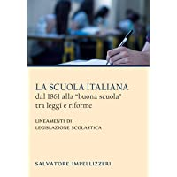 La scuola italiana dal 1861 alla «buona scuola» tra leggi e riforme. Lineamenti di legislazione scolastica