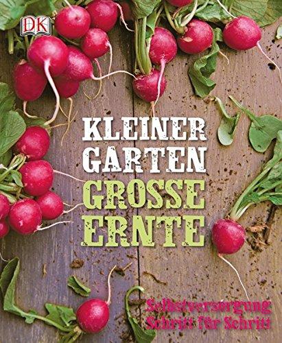 Kleiner Garten – große Ernte: Selbstversorgung Schritt für Schritt