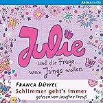 Julie und die Frage, was Jungs wollen (Schlimmer geht's immer 4)   Franca Düwel