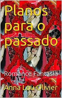 Planos para o passado: Romance Fantasia por [Olivier, Anna Lou]