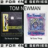 Hounds of Ulster/Tall Scary Things (Limited Edition) by Tom Newman (2003-11-18)