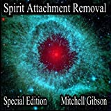 Spirit Attachment Removal Special Edition