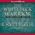 The White-Luck Warrior: The Aspect Emperor, Book 2 | R. Scott Bakker