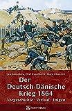 Der Deutsch-Dänische Krieg 1864: Vorgeschichte – Verlauf – Folgen