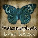 Metamorphosis   James P. Blaylock