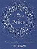 The Little Book of Peace: Finding tranquillity in a troubled world